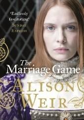 Okładka książki The marriage game Alison Weir