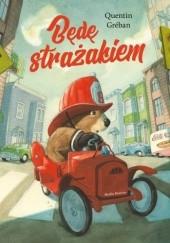 Okładka książki Będę strażakiem Quentin Gréban