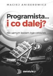Okładka książki Programista… I co dalej? Maciej Aniserowicz