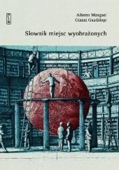 Okładka książki Słownik miejsc wyobrażonych Alberto Manguel,Gianni Guadalupi