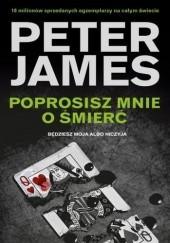 Okładka książki Poprosisz mnie o śmierć Peter James
