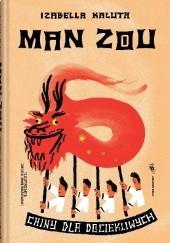 Okładka książki Man zou. Chiny dla dociekliwych Jacek Ambrożewski,Izabella Kaluta