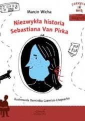 Okładka książki Niezwykła historia Sebastiana Van Pirka. Marcin Wicha,Dominika Czerniak-Chojnacka