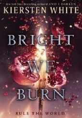 Okładka książki Bright We Burn Kiersten White