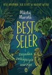 Okładka książki Best Seler i zagadka znikających warzyw Mikołaj Marcela