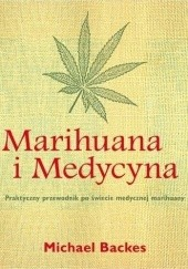 Okładka książki Marihuana i medycyna. Praktyczny przewodnik po świecie medycznej marihuany Michael Backes