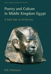 Okładka książki Poetry and Culture in Middle Kingdom Egypt. A Dark Side to Perfection Richard Bruce Parkinson