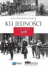 Okładka książki Ku jedności. Listopad 1918 roku Stefan Artymowski,Paweł Bezak