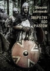 Okładka książki Drapieżny ród Piastów Sławomir Leśniewski