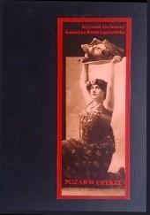 Okładka książki Pożar w operze czyli Koniec próby generalnej Katarzyna Boruń-Jagodzińska,Krzysztof Piechowicz