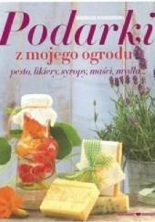 Okładka książki Podarki z mojego ogrodu. Pesto, likiery, syropy, maści, mydła... Barbara Krasemann