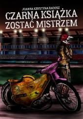 Okładka książki Czarna książka. Zostać mistrzem Joanna Krystyna Radosz,Zuzanna Śliwa