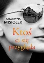 Okładka książki Ktoś ci się przygląda Katarzyna Misiołek