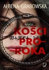 Okładka książki Kości proroka Ałbena Grabowska