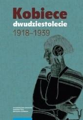 Okładka książki Kobiece dwudziestolecie 1918–1939 praca zbiorowa,Radosław Sioma