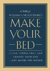 Okładka książki Make Your Bed. Little Things That Can Change Your Life... And Maybe the World William H. McRaven
