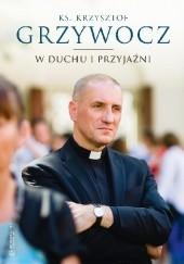 Okładka książki W duchu i przyjaźni (księga pamiątkowa) Krzysztof Grzywocz Ks.