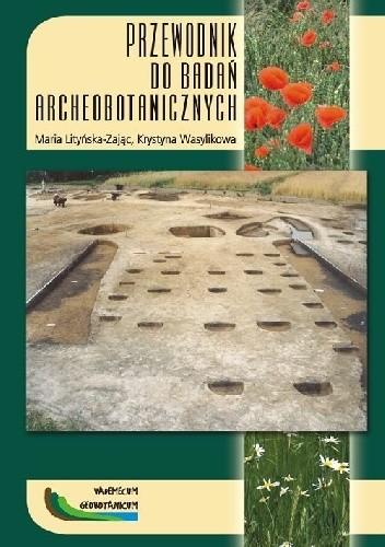 Okładka książki Przewodnik do badań archeobotanicznych Maria Lityńska-Zając,Krystyna Wasylikowa