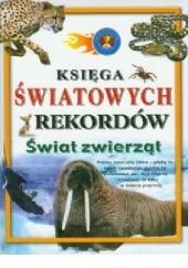 Okładka książki Księga światowych rekordów. Świat zwierząt praca zbiorowa