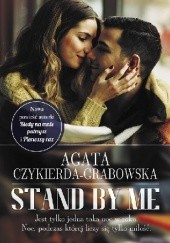 Okładka książki Stand By Me Agata Czykierda-Grabowska