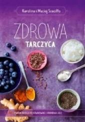 Okładka książki Zdrowa tarczyca Maciej Szaciłło,Karolina Szaciłło