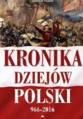 Okładka książki kronika dziejów polski 966-2016 Joanna Wieliczka-Szarkowa