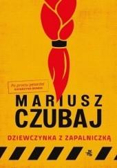 Okładka książki Dziewczynka z zapalniczką Mariusz Czubaj