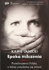 Okładka książki Epoka milczenia. Przedwojenna Polska, o której wstydzimy się mówić Kamil Janicki