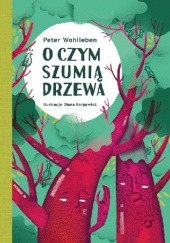 Okładka książki O czym szumią drzewa Peter Wohlleben