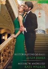 Okładka książki Historia jednego balu, Miesiąc w Andaluzji Julia James,Kate Walker