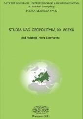 Okładka książki Studia na geopolityką XX wieku Piotr Eberhardt