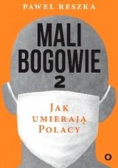 Okładka książki Mali bogowie 2. Jak umierają Polacy Paweł Reszka