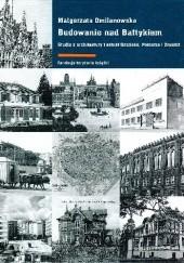 Okładka książki Budowanie nad Bałtykiem. Studia z architektury i sztuki Gdańska, Pomorza i Żmudzi Małgorzata Omilanowska
