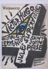 Okładka książki Wizjonerzy : Michaił Lermontow, Victor Hugo, Saint-John Perse, Jules Supervielle Victor Hugo,Michaił Lermontow,Saint-John Perse,Jules Supervielle