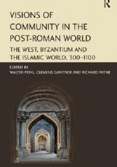 Okładka książki Visions of Community in the Post-Roman World The West, Byzantium and the Islamic World, 300–1100 Walter Pohl