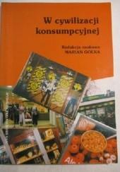 Okładka książki W cywilizacji konsumpcyjnej Marian Golka,naukowa redakcja