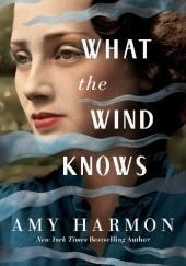 Okładka książki What the Wind Knows Amy Harmon