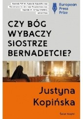 Okładka książki Czy Bóg wybaczy siostrze Bernadetcie? Justyna Kopińska
