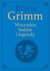 Okładka książki Bracia Grimm. Wszystkie baśnie i legendy Jacob Grimm,Wilhelm Grimm