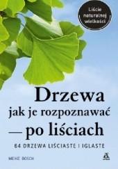 Okładka książki Drzewa. Jak je rozpoznawać po liściach Meike Bosch