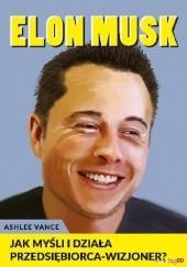 Okładka książki Elon Musk. Jak myśli i działa przedsiębiorca-wizjoner? Ashlee Vance