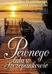 Okładka książki Pewnego lata w Szczepankowie Jacek Skowroński,Maria Ulatowska