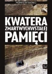 Okładka książki Kwatera zmartwychwstałej pamięci Przemysław Dakowicz