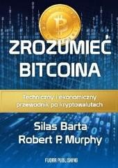 Okładka książki Zrozumieć bitcoina. Technologiczny i ekonomiczny przewodnik po kryptowalutach. Silas Barta,Robert P. Murphy