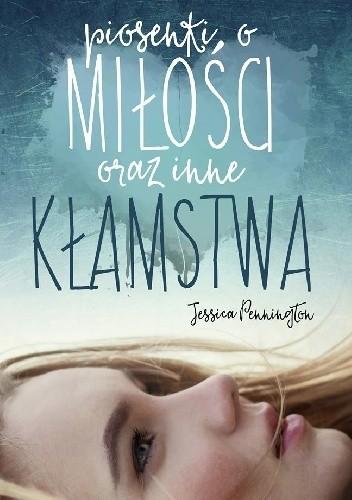 Piosenki O Miłości I Inne Kłamstwa Jessica Pennington