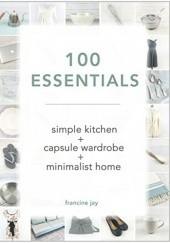 Okładka książki 100 Essentials: Simple Kitchen + Capsule Wardrobe + Minimalist Home Francine Jay