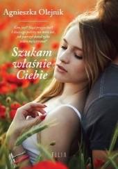 Okładka książki Szukam właśnie ciebie Agnieszka Olejnik