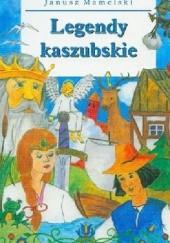 Okładka książki Legendy kaszubskie / Kaszëbsczé legeńdë Janusz Mamelski