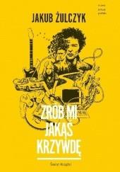 Okładka książki Zrób mi jakąś krzywdę Jakub Żulczyk