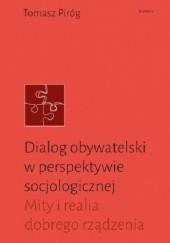 Okładka książki Dialog obywatelski w perspektywie socjologicznej : mity i realia dobrego rządzenia Tomasz Piróg